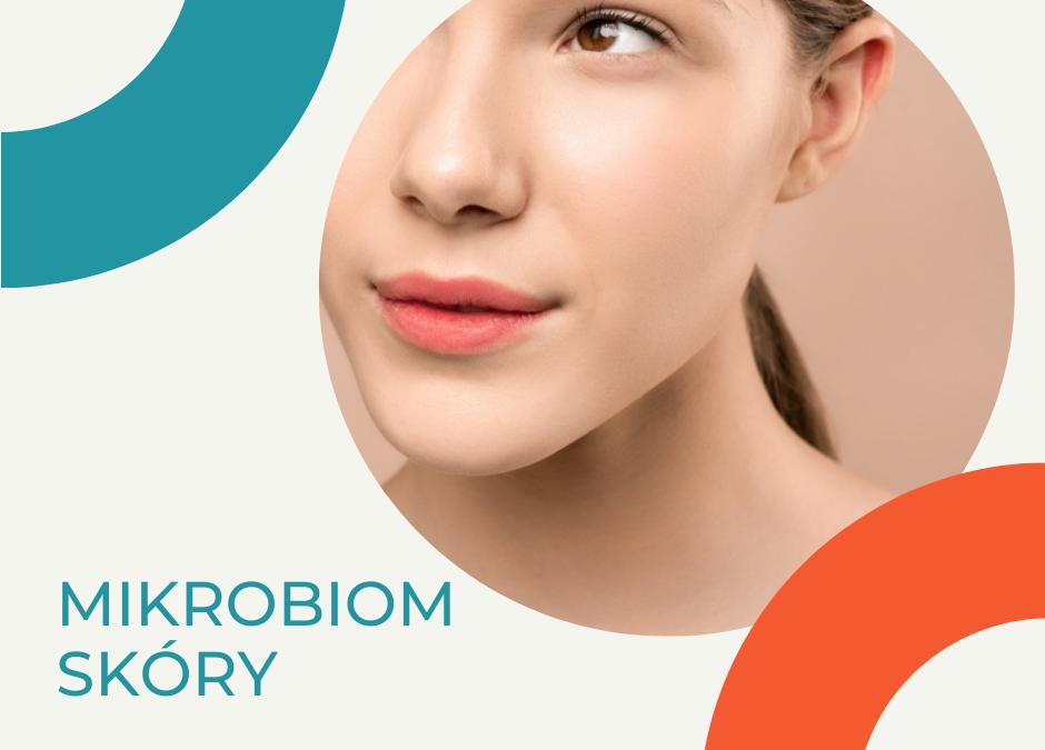 Mikrobiom skóry – co warto o nim wiedzieć?